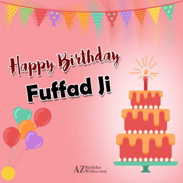 Happy birthday fuffad ji all your wishes come true - AZBirthdayWishes.com