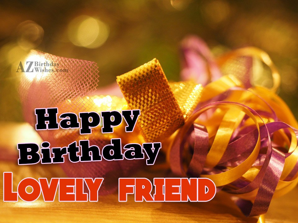 Happy Birthday To My Lovely Friend Happy Birthday Wishes For Lovely Friend