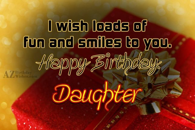 Happy Birthday Daughter I wish loads of fun and smiles to you - AZBirthdayWishes.com