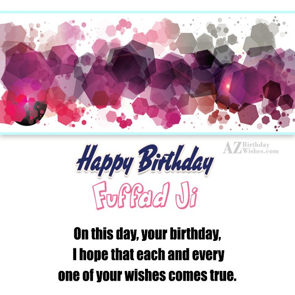 On this day your birthday i hope  that each and every one  of your wishes comes true - AZBirthdayWishes.com