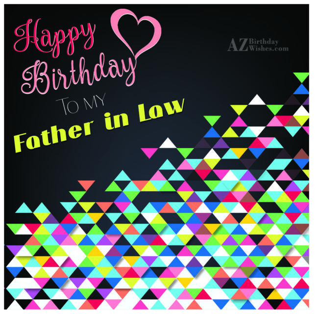 I wish you a very happy birthday father in law - AZBirthdayWishes.com