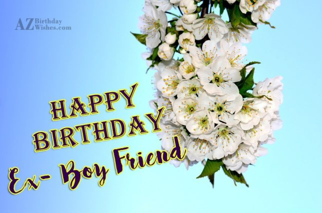 Wishing you a very happy birthday my ex boyfriend - AZBirthdayWishes.com