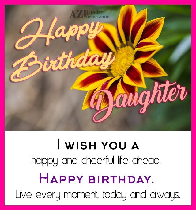 Wish you a very happy birthday my daughter - AZBirthdayWishes.com