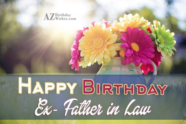 Happy Birthday Ex Father In Law Enjoy Every Sweet Moment - AZBirthdayWishes.com