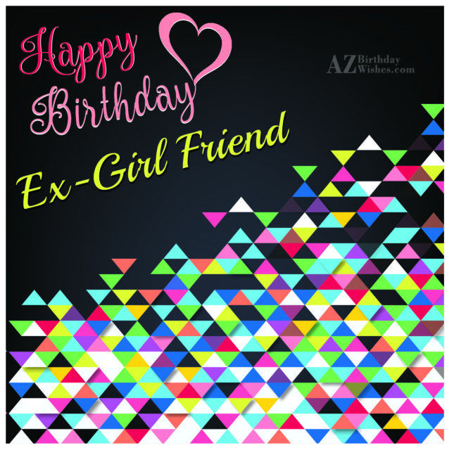 Happy Birthday  to my sweet Ex Girlfriend - AZBirthdayWishes.com