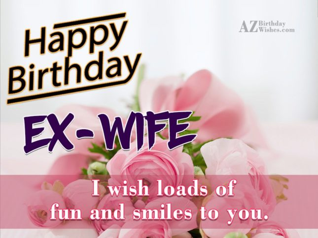 I wish you loads of fun and smiles to you happy birthday - AZBirthdayWishes.com