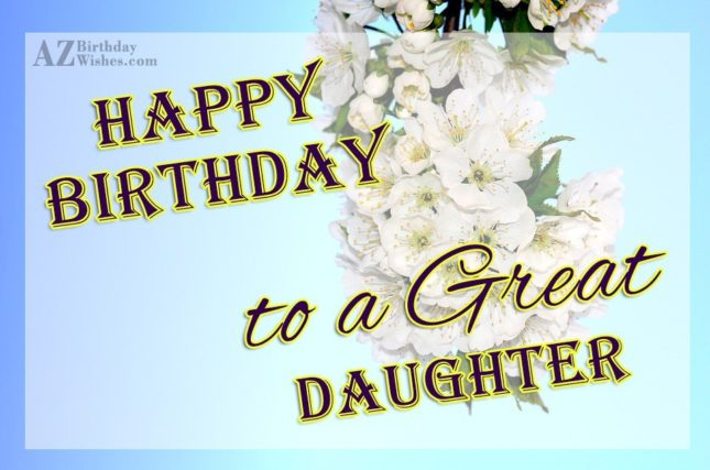 Happy Birthday To The Great Daughter - AZBirthdayWishes.com