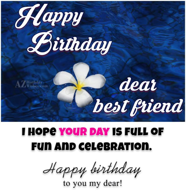 I hope you day is full of fun and celebration happy birthday - AZBirthdayWishes.com