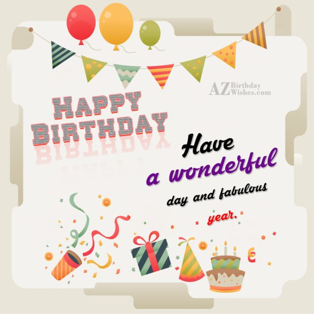 Happy Birthday have a wonderful day - AZBirthdayWishes.com