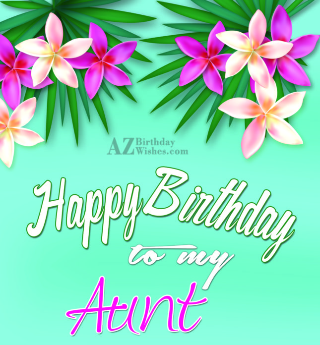 Happy birthday to my super aunt - AZBirthdayWishes.com
