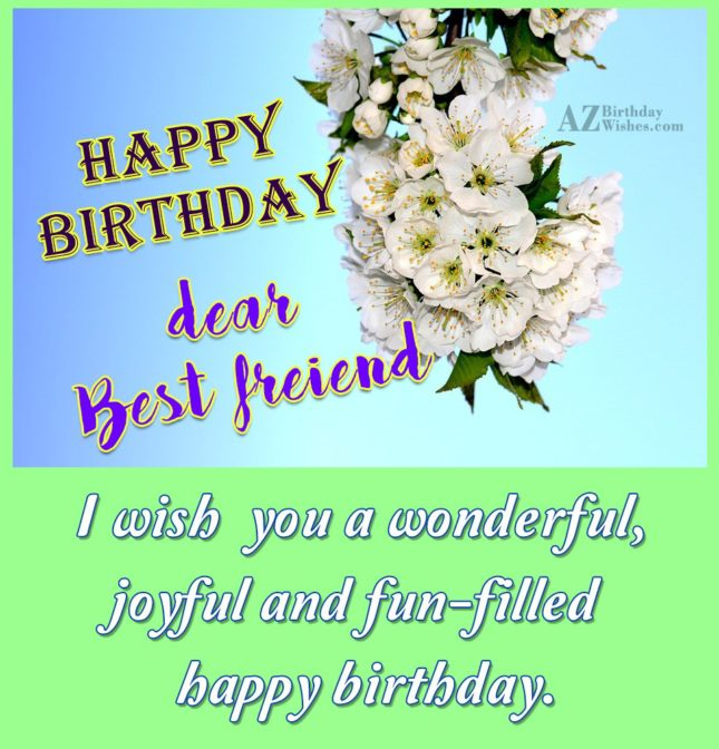 Happy birthday dear best friend - AZBirthdayWishes.com