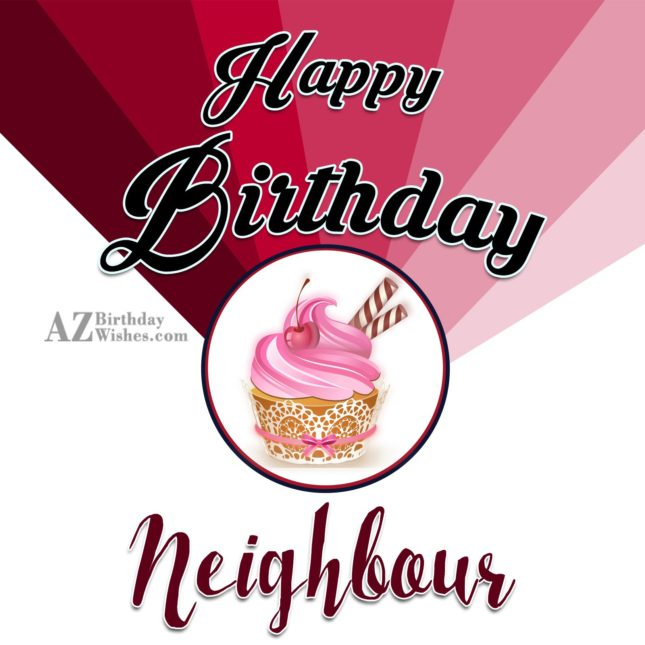 Happy birthday to our nice neighbour - AZBirthdayWishes.com