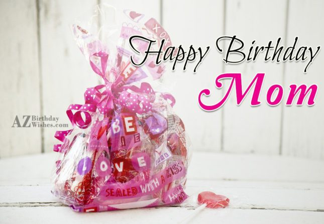 I wish you a very happy birthday mom - AZBirthdayWishes.com