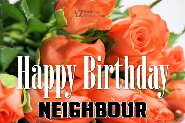 Happy birthday to dear neighbour - AZBirthdayWishes.com
