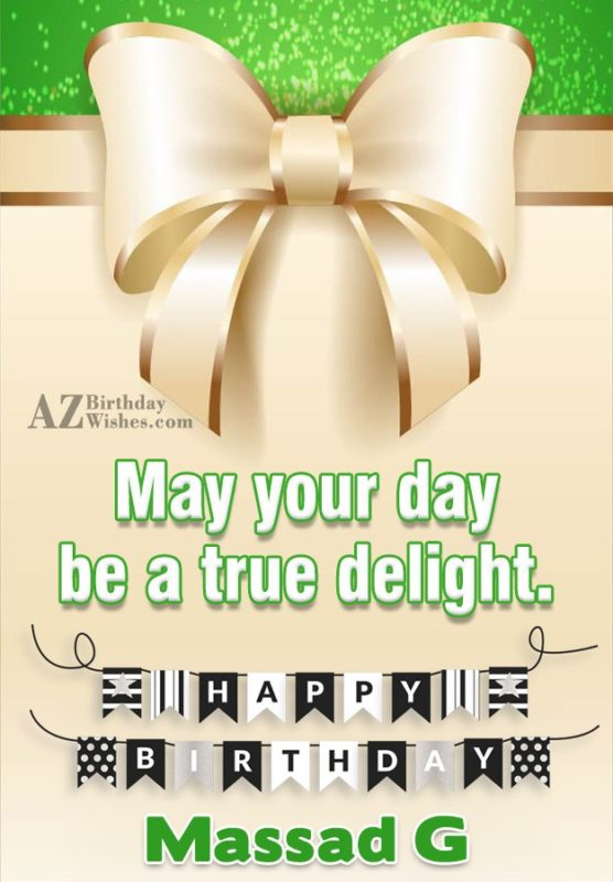 May your day be true delight happy birthday mami g - AZBirthdayWishes.com