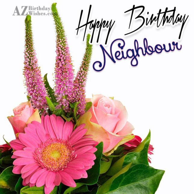 Happy birthday to our best neighbour - AZBirthdayWishes.com