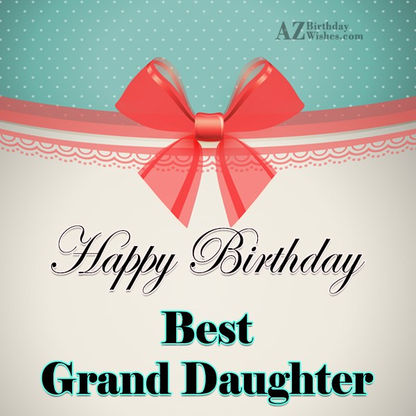 Happy birthday to my lovely grand daughter - AZBirthdayWishes.com
