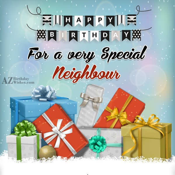 Happy birthday for a very special neighbour - AZBirthdayWishes.com