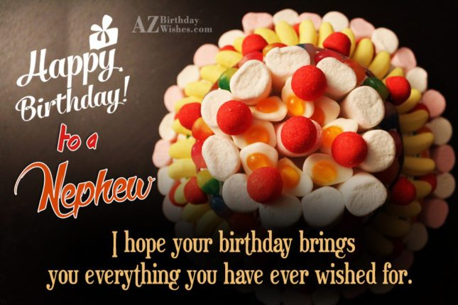 I hope your birthday brings you everything you have ever wished for - AZBirthdayWishes.com