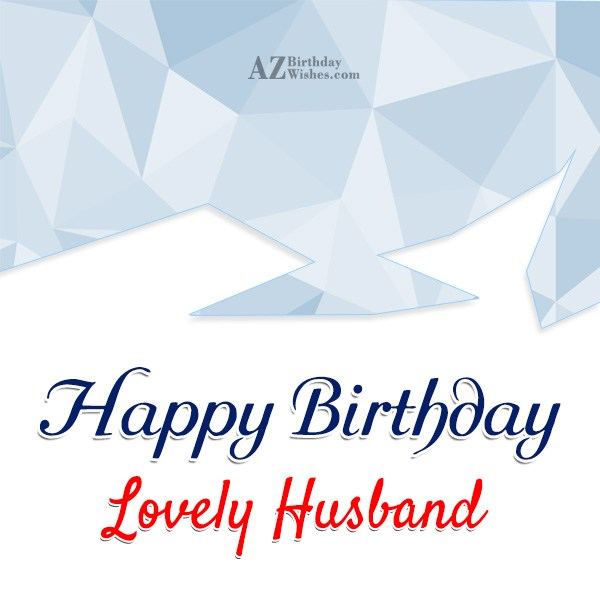 Happy birthday to lovely husband - AZBirthdayWishes.com