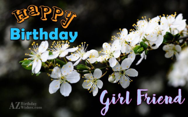 Happy birthday to my girlfriend - AZBirthdayWishes.com