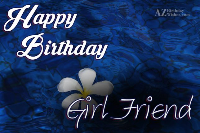 Wishing you a very happy birthday to my  girlfriend - AZBirthdayWishes.com