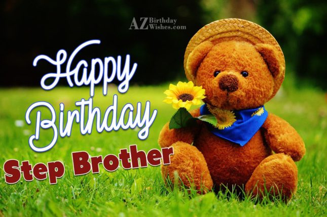 Happy birthday to my step brother god bless you - AZBirthdayWishes.com