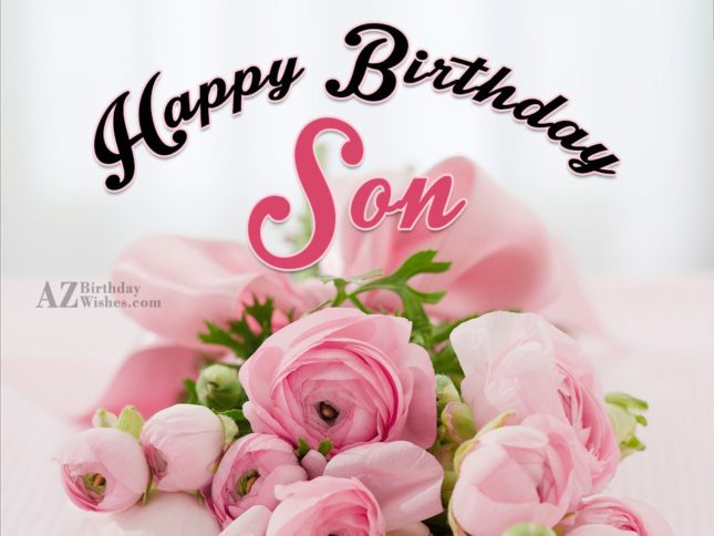 Happy birthday son - AZBirthdayWishes.com