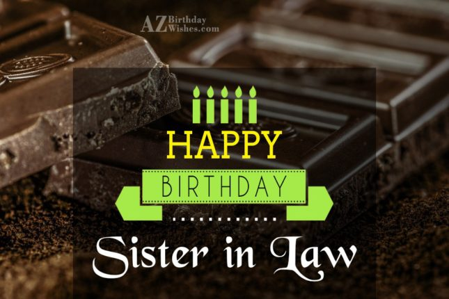 Happy birthday to the best sister in law - AZBirthdayWishes.com