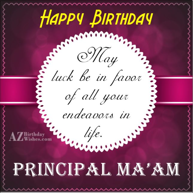 May luck be in favor of all your endeavors in life Happy birthday principal maam - AZBirthdayWishes.com