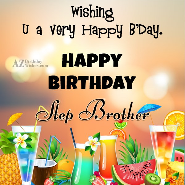Wishing you a very happy birthday step brother - AZBirthdayWishes.com