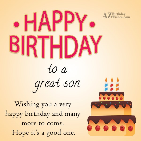 Happy birthday to a great son - AZBirthdayWishes.com
