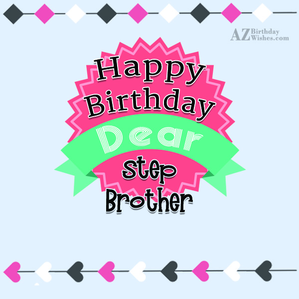 Wishing you a wonderful happy birthday my step brother - AZBirthdayWishes.com