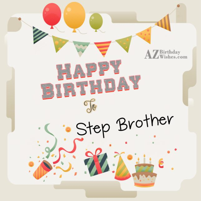 Happy birthday to dear step brother celebrate it - AZBirthdayWishes.com