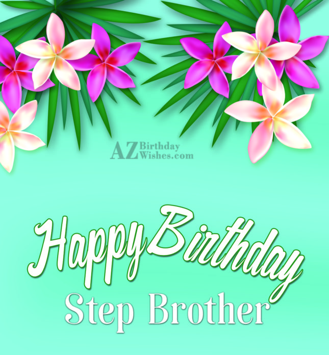 Happy birthday to my nice step brother - AZBirthdayWishes.com