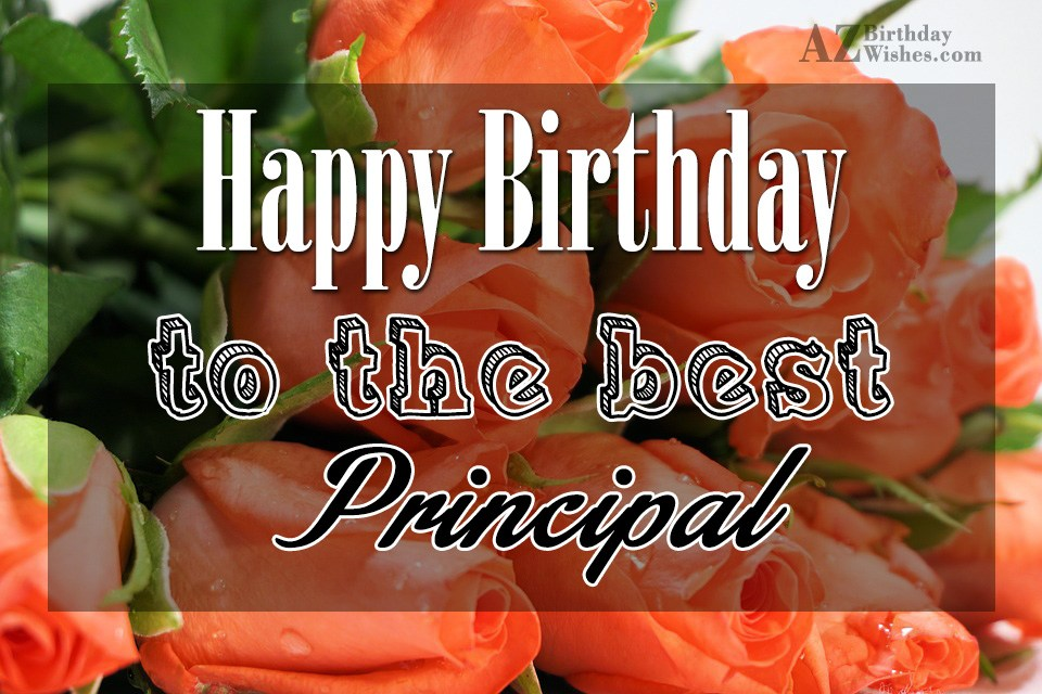 Happy Birthday To The Best Principal Happy Birthday Wishes To Principal