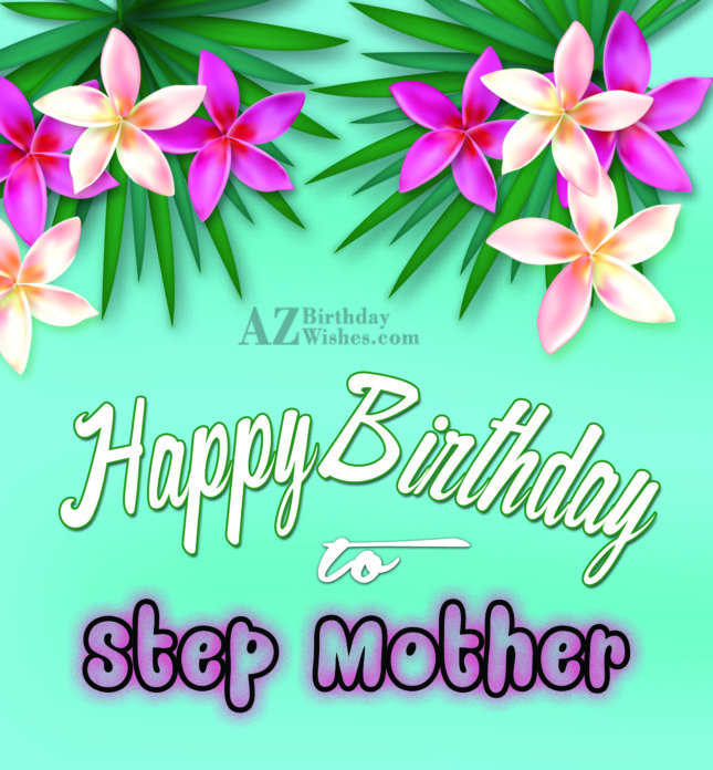I hope all your wishes come true happy birthday step mother - AZBirthdayWishes.com