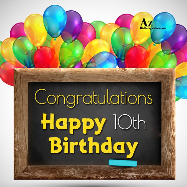 Happy 10th birthday - AZBirthdayWishes.com