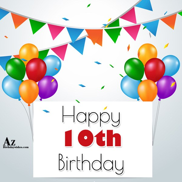Happy tenth birthday - AZBirthdayWishes.com