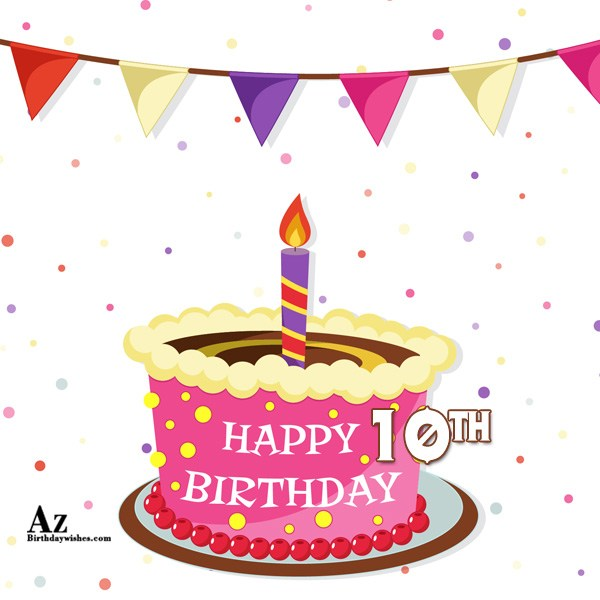 Congratulations on your 10th birthday… - AZBirthdayWishes.com