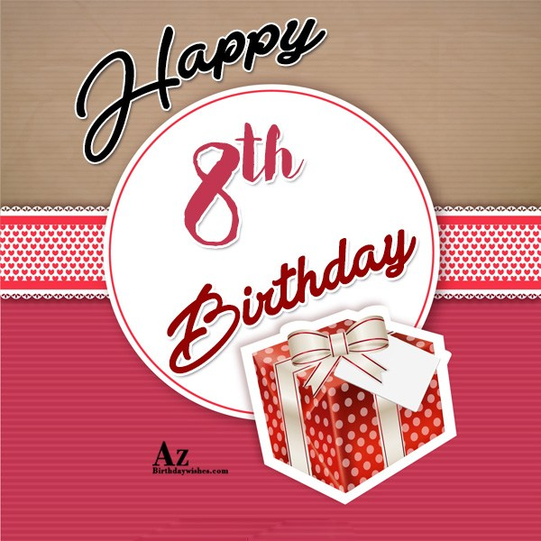 Happy 8th birthday. Congratulations… - AZBirthdayWishes.com