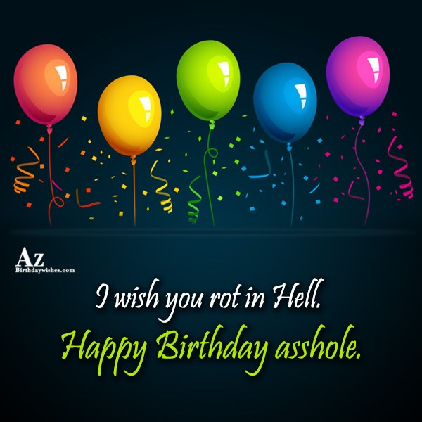 Rot in Hell… - AZBirthdayWishes.com