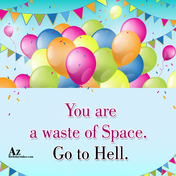 You are a waste of space… - AZBirthdayWishes.com