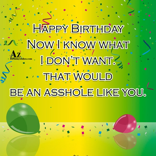I know what I don't want… - AZBirthdayWishes.com