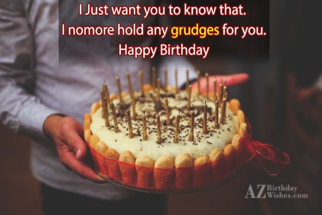 I no more hold grudges… - AZBirthdayWishes.com