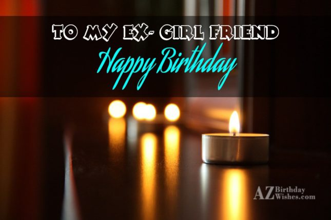 To my ex-girlfriend… - AZBirthdayWishes.com