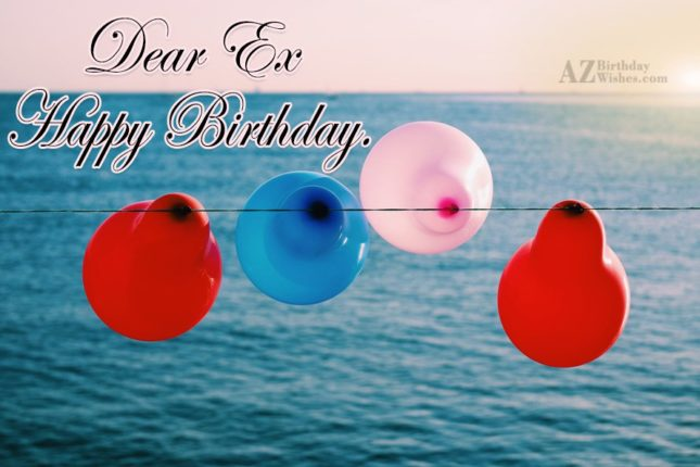 Dear ex. Happy… - AZBirthdayWishes.com
