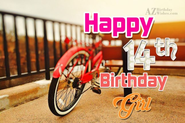 Happy 14th birthday girl… - AZBirthdayWishes.com