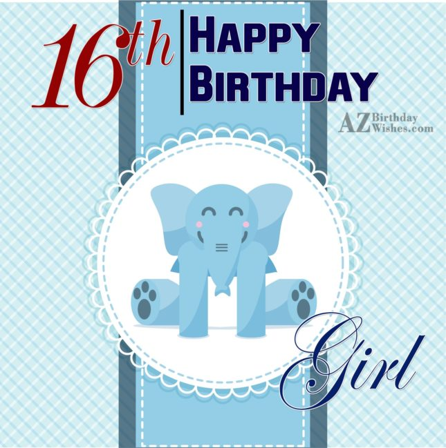 Happy 16th birthday girl… - AZBirthdayWishes.com
