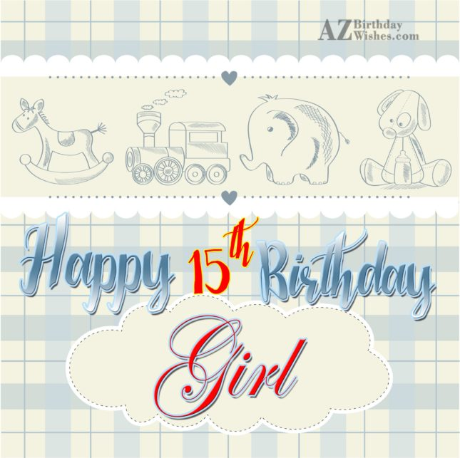 Happy 15th birthday girl… - AZBirthdayWishes.com